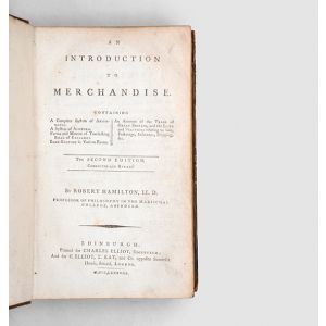 An Introduction to Merchandise: containing, a complete system of arithmetic, a system of algebra, forms and manner of transacting bills of exchange, book-keeping in various forms, an account of the trade of Great Britain, and the laws and practices relati