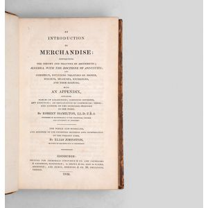 An Introduction to Merchandise: containing the theory and practice of arithmetic; algebra, with the doctrine of annuities; and commerce, including treatises on monies, weights, measures, exchanges, and book-keeping, with an appendix, containing tables of