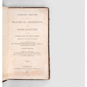 A Complete Treatise on Practical Arithmetic and Book-Keeping, both by single and double entry, adapted to the use of schools.