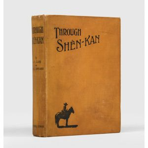 Through Shên-kan: the account of the Clark Expedition in North China, 1908-9.