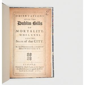 Observations upon the Dublin-Bills of Mortality, MDCLXXXI. And the State of that City.