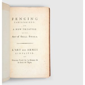 Fencing familiarized: or a New Treatise on the Art of Small Sword.