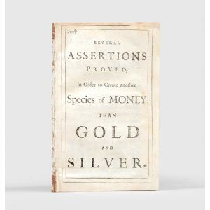 Several Assertions Proved, In Order to Create another Species of Money than Gold and Silver.
