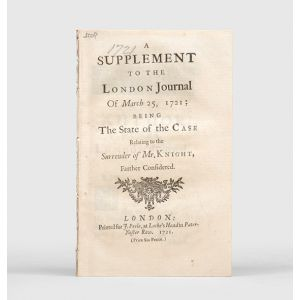 A Supplement to the London Journal of March 25, 1721; being the state of the case relating to the surrender of Mr. Knight, farther considered.