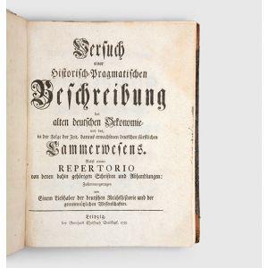 Versuch einer historisch-pragmatischen Beschreibung des alten deutschen Oekonomie, und des, in der Folge der Zeit, daraus erwachsenen deutschen fürstlichen Kammerwesens.