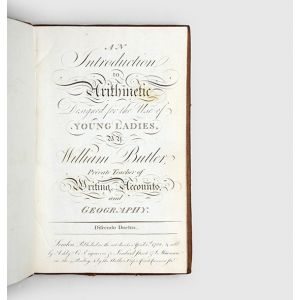 An Introduction to Arithmetic. Designed for the Use of Young Ladies. By William Butler, Private Teacher of Writing, Accounts, and Geography.