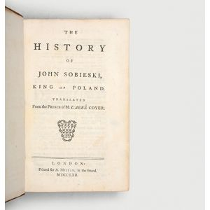 The History of John Sobieski, King of Poland. Translated from the French of M. L'abbé Coyer.