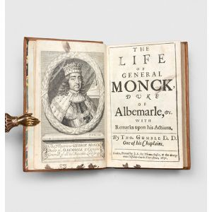 The Life of General Monck, Duke of Albermarle, &c. with Remarks upon his Actions.