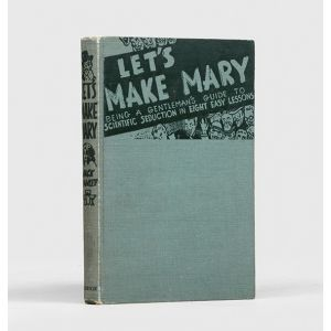 Let's Make Mary: Being a Gentleman's Guide to Scientific Seduction in Eight Easy Lessons.