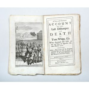 A True and Faithful account of the Last Distemper and Death of Tom. Whigg, Esq;