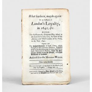 What has been, may be again: Or an Instance of London's Loyalty, in 1640, &c.
