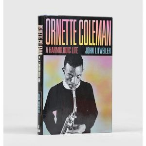 Ornette Coleman. A Harmolodic Life.